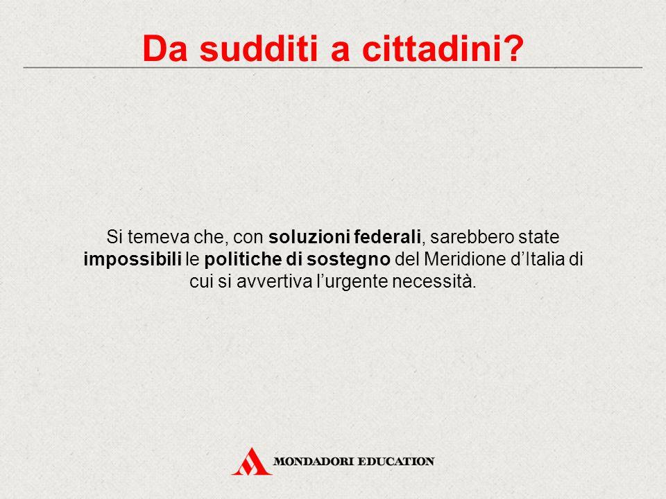 Si temeva che, con soluzioni federali, sarebbero state impossibili le politiche di sostegno del Meridione d'Italia di cui si avvertiva l'urgente neces