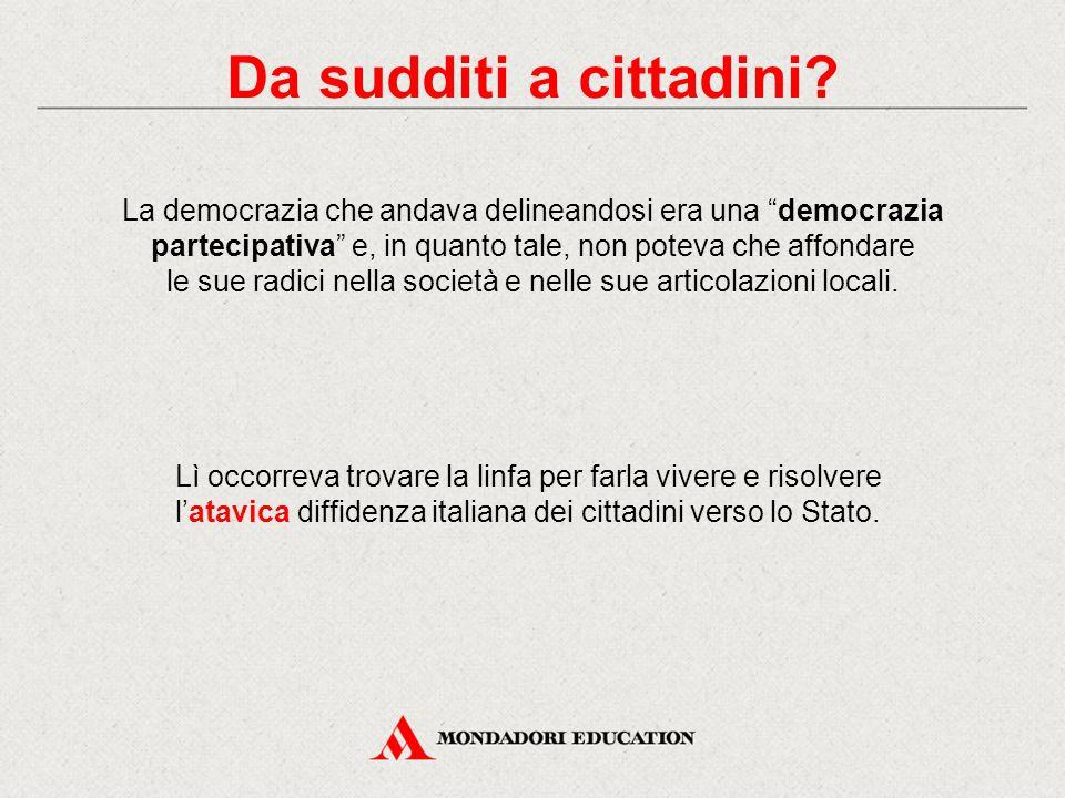 La democrazia che andava delineandosi era una democrazia partecipativa e, in quanto tale, non poteva che affondare le sue radici nella società e nelle sue articolazioni locali.