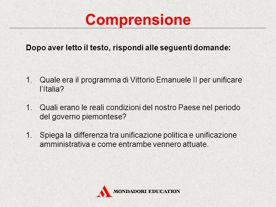 Comprensione Dopo aver letto il testo, rispondi alle seguenti domande: 1.Quale era il programma di Vittorio Emanuele II per unificare l'Italia? 1.Qual