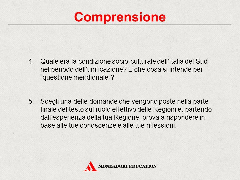 """4.Quale era la condizione socio-culturale dell'Italia del Sud nel periodo dell'unificazione? E che cosa si intende per """"questione meridionale""""? 5.Sceg"""