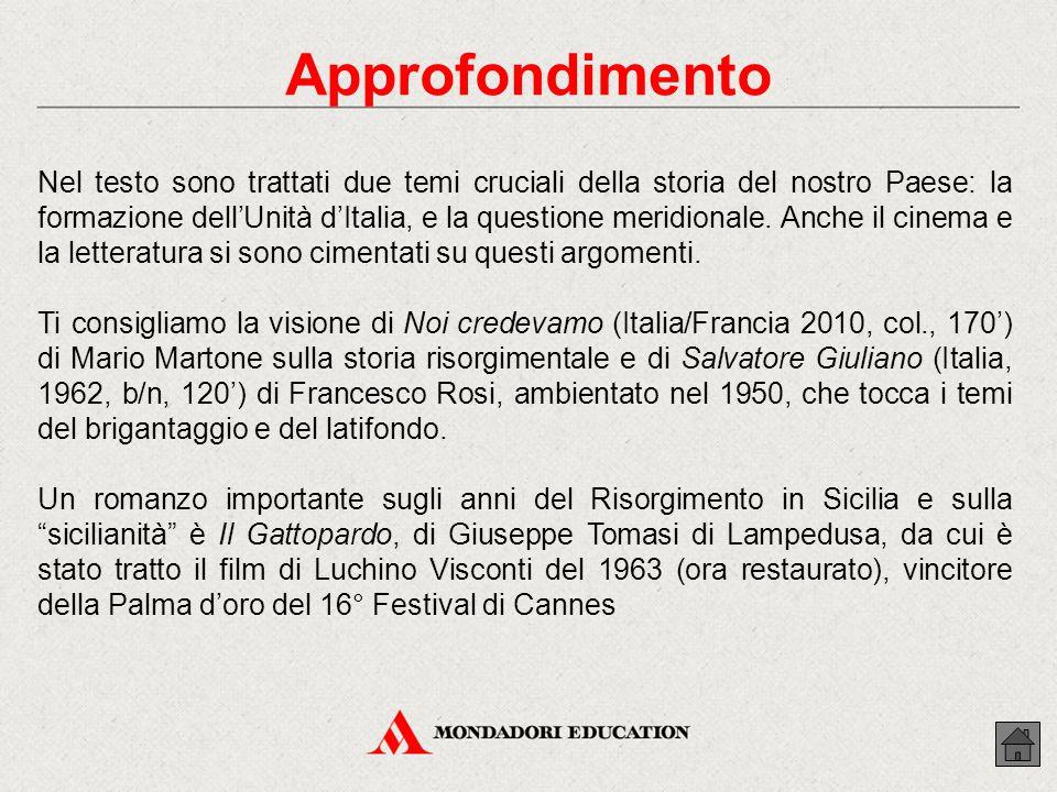 Approfondimento Nel testo sono trattati due temi cruciali della storia del nostro Paese: la formazione dell'Unità d'Italia, e la questione meridionale.