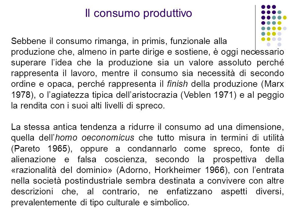Sebbene il consumo rimanga, in primis, funzionale alla produzione che, almeno in parte dirige e sostiene, è oggi necessario superare l'idea che la pro