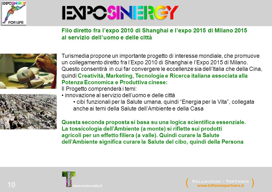 10 Filo diretto fra l'expo 2010 di Shanghai e l'expo 2015 di Milano 2015 al servizio dell'uomo e delle città Turismedia propone un importante progetto