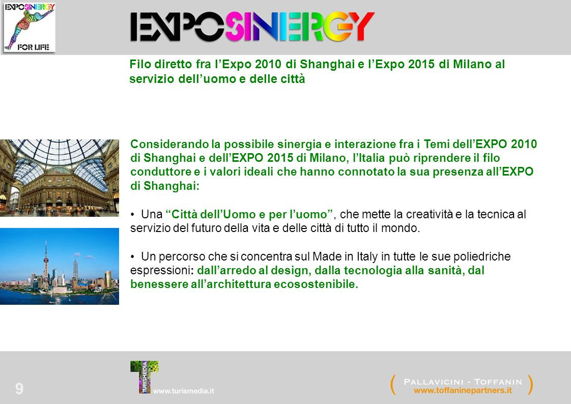 9 Filo diretto fra l'Expo 2010 di Shanghai e l'Expo 2015 di Milano al servizio dell'uomo e delle città Considerando la possibile sinergia e interazion