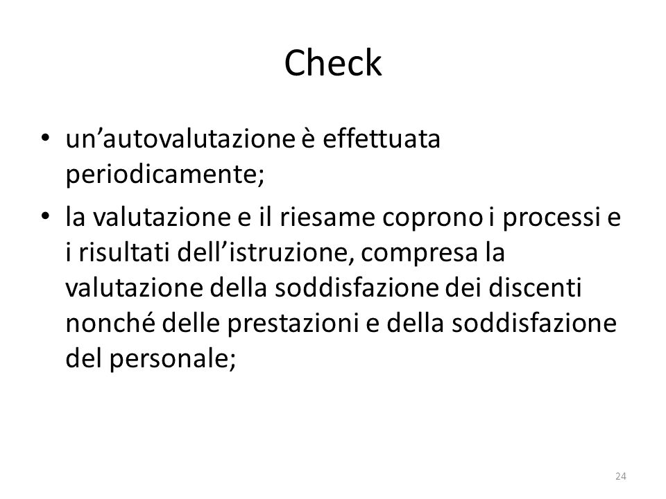 Check un'autovalutazione è effettuata periodicamente; la valutazione e il riesame coprono i processi e i risultati dell'istruzione, compresa la valuta