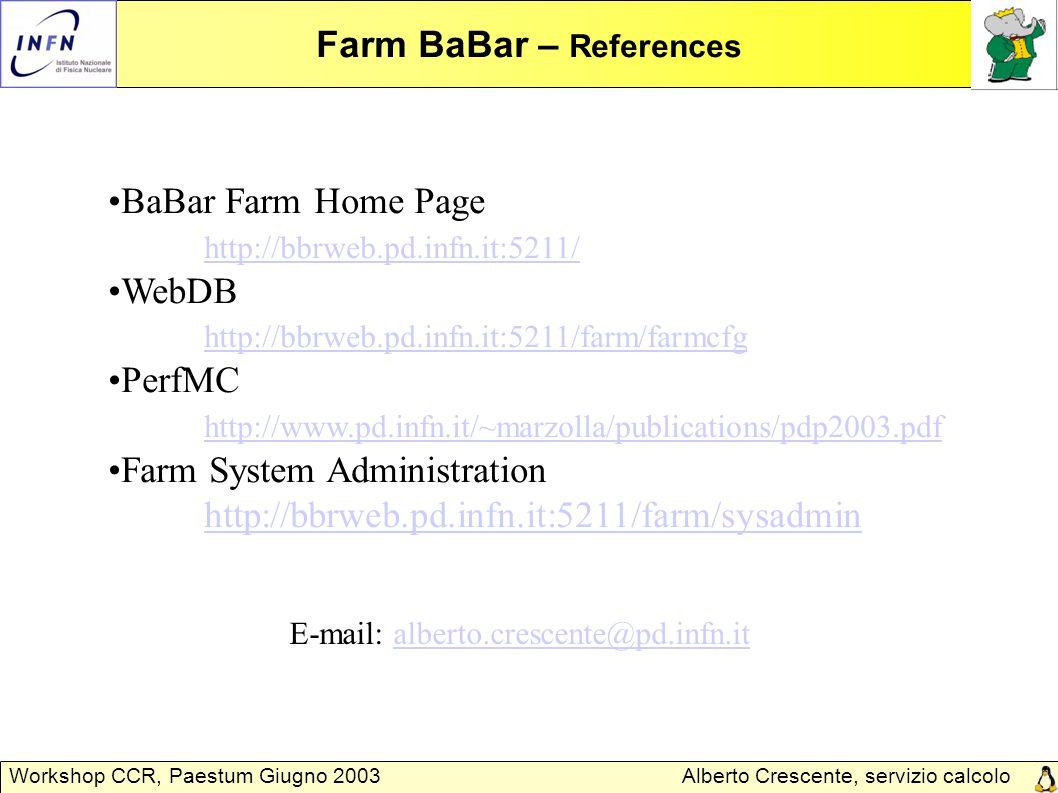 Alberto Crescente, servizio calcolo Padova Workshop CCR, Paestum Giugno 2003 Farm BaBar – References BaBar Farm Home Page http://bbrweb.pd.infn.it:521