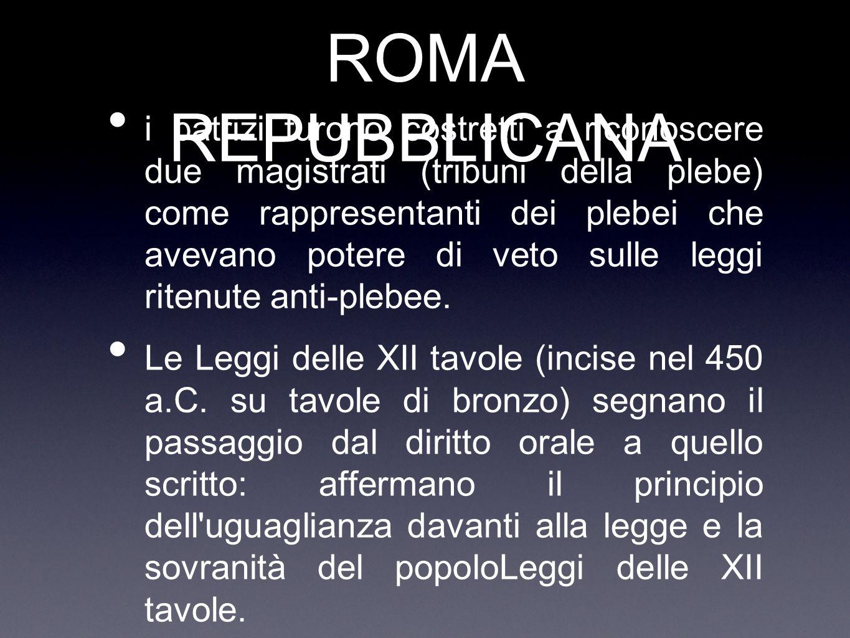 ROMA REPUBBLICANA i patrizi furono costretti a riconoscere due magistrati (tribuni della plebe) come rappresentanti dei plebei che avevano potere di v