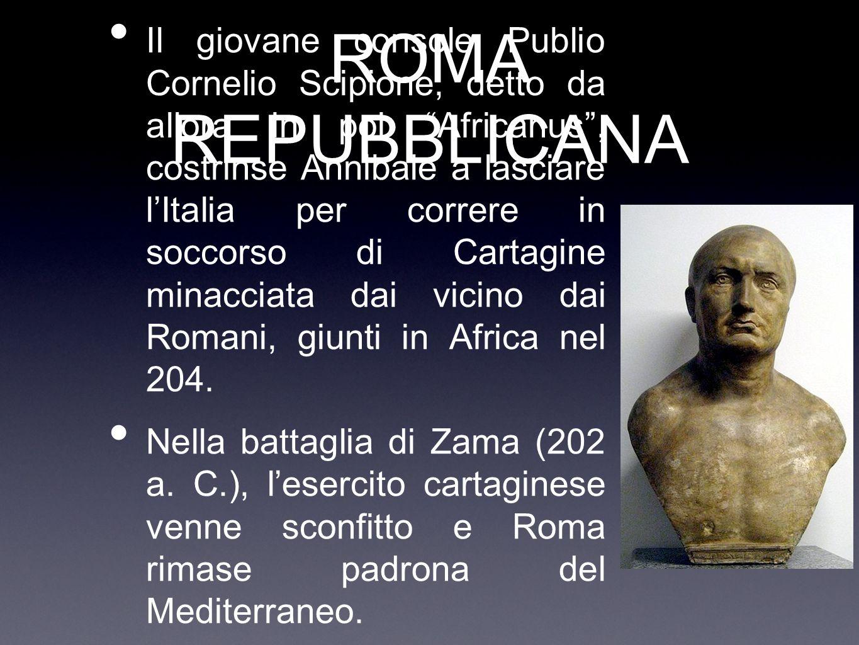 """ROMA REPUBBLICANA Il giovane console Publio Cornelio Scipione, detto da allora in poi """"Africanus"""", costrinse Annibale a lasciare l'Italia per correre"""