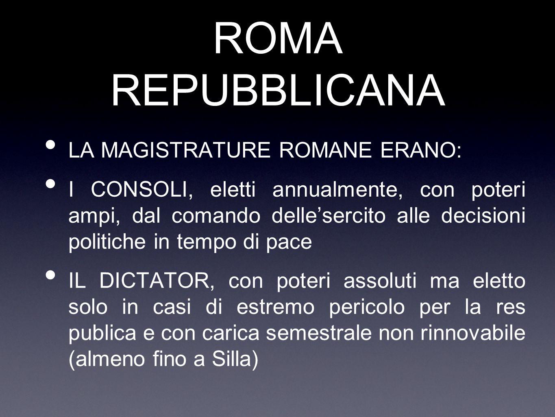 ROMA REPUBBLICANA LA MAGISTRATURE ROMANE ERANO: I CONSOLI, eletti annualmente, con poteri ampi, dal comando delle'sercito alle decisioni politiche in