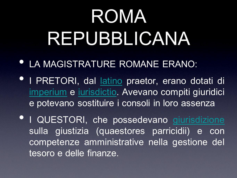 ROMA REPUBBLICANA LA MAGISTRATURE ROMANE ERANO: I PRETORI, dal latino praetor, erano dotati di imperium e iurisdictio. Avevano compiti giuridici e pot