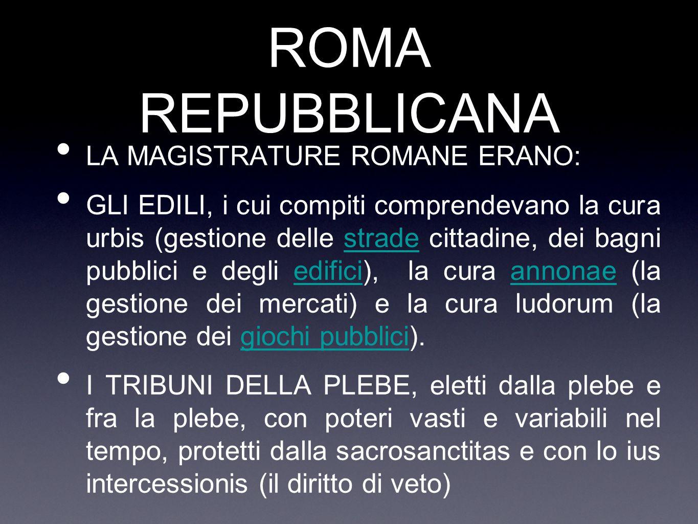ROMA REPUBBLICANA LA MAGISTRATURE ROMANE ERANO: GLI EDILI, i cui compiti comprendevano la cura urbis (gestione delle strade cittadine, dei bagni pubbl