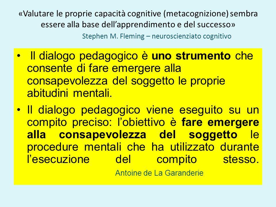 «Valutare le proprie capacità cognitive (metacognizione) sembra essere alla base dell'apprendimento e del successo» Stephen M.