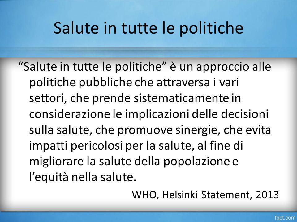 """Salute in tutte le politiche """"Salute in tutte le politiche"""" è un approccio alle politiche pubbliche che attraversa i vari settori, che prende sistemat"""