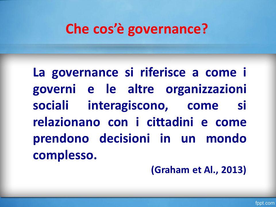 Che cos'è governance? La governance si riferisce a come i governi e le altre organizzazioni sociali interagiscono, come si relazionano con i cittadini
