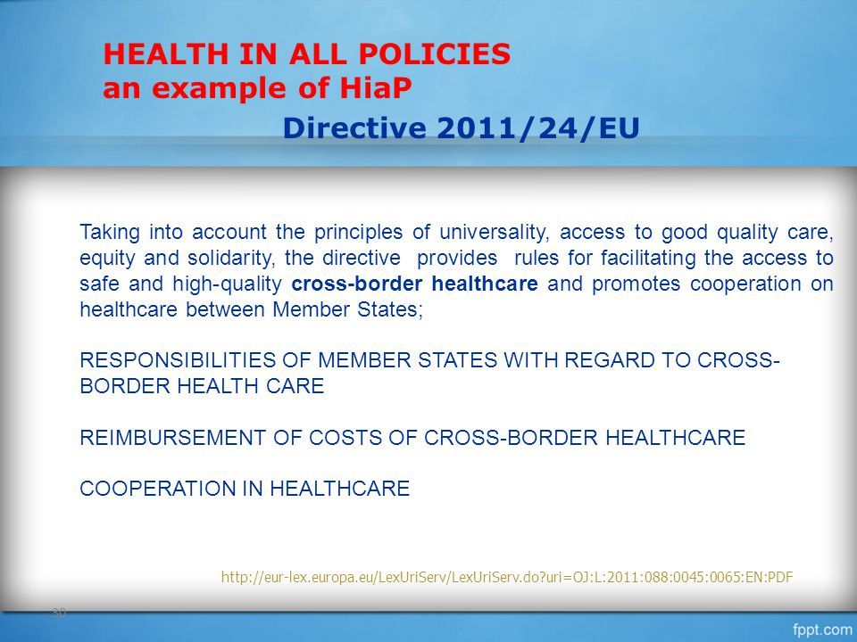 30 HEALTH IN ALL POLICIES an example of HiaP Taking into account the principles of universality, access to good quality care, equity and solidarity, t