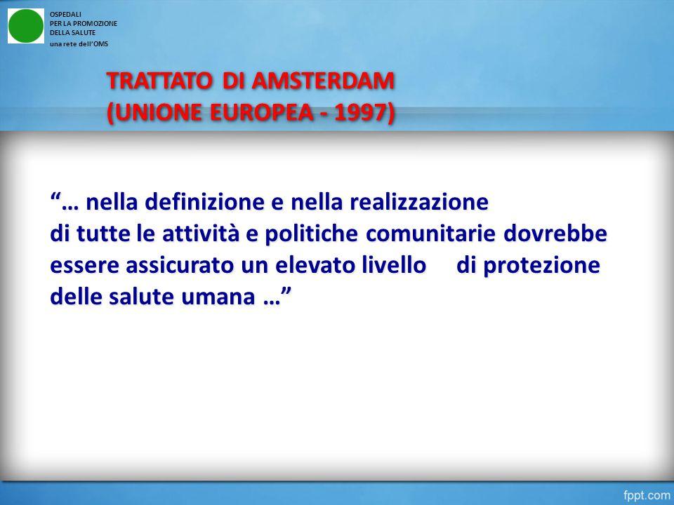 TRATTATO DI AMSTERDAM (UNIONE EUROPEA - 1997) TRATTATO DI AMSTERDAM (UNIONE EUROPEA - 1997) OSPEDALI PER LA PROMOZIONE DELLA SALUTE una rete dell'OMS