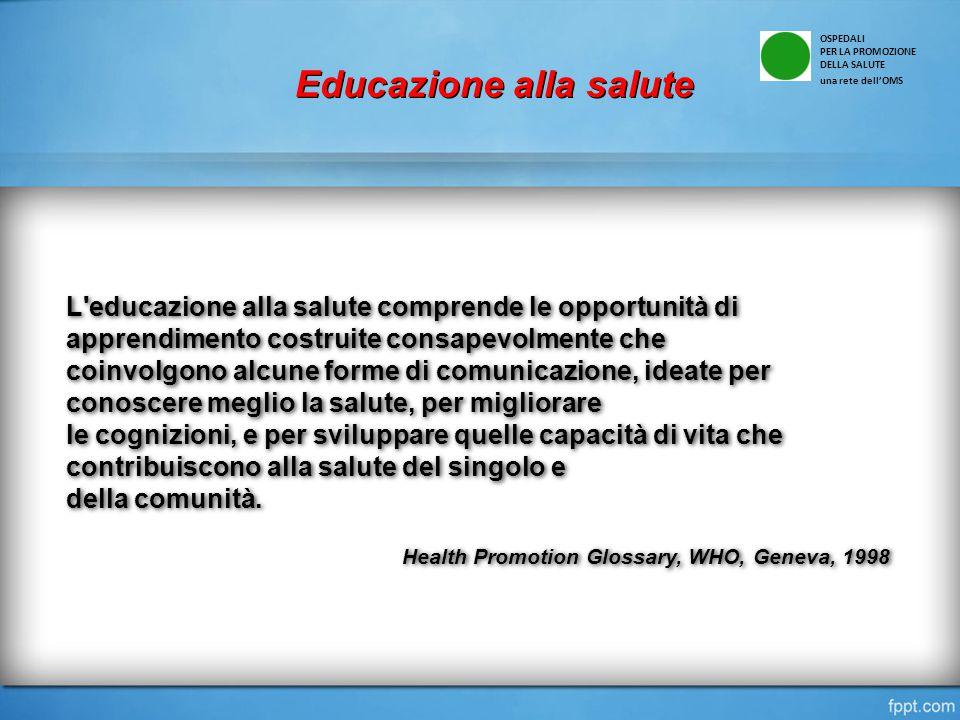 L'educazione alla salute comprende le opportunità di apprendimento costruite consapevolmente che coinvolgono alcune forme di comunicazione, ideate per