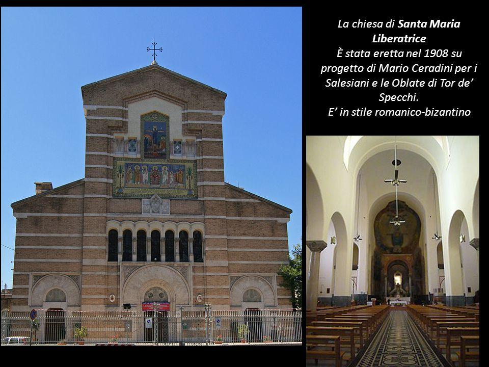 La chiesa di Santa Maria Liberatrice È stata eretta nel 1908 su progetto di Mario Ceradini per i Salesiani e le Oblate di Tor de' Specchi.
