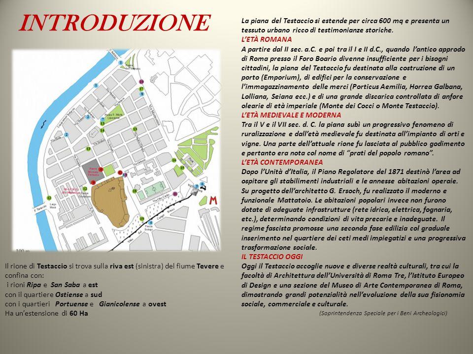 La piana del Testaccio si estende per circa 600 mq e presenta un tessuto urbano ricco di testimonianze storiche.