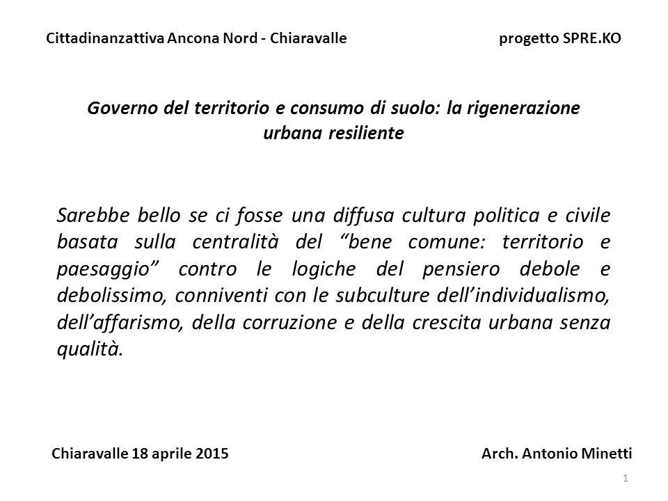 22 Governo del territorio e consumo di suolo: la rigenerazione urbana resiliente Cittadinanzattiva Ancona Nord - Chiaravalle progetto SPRE.KO Chiaravalle 18 aprile 2015 Arch.