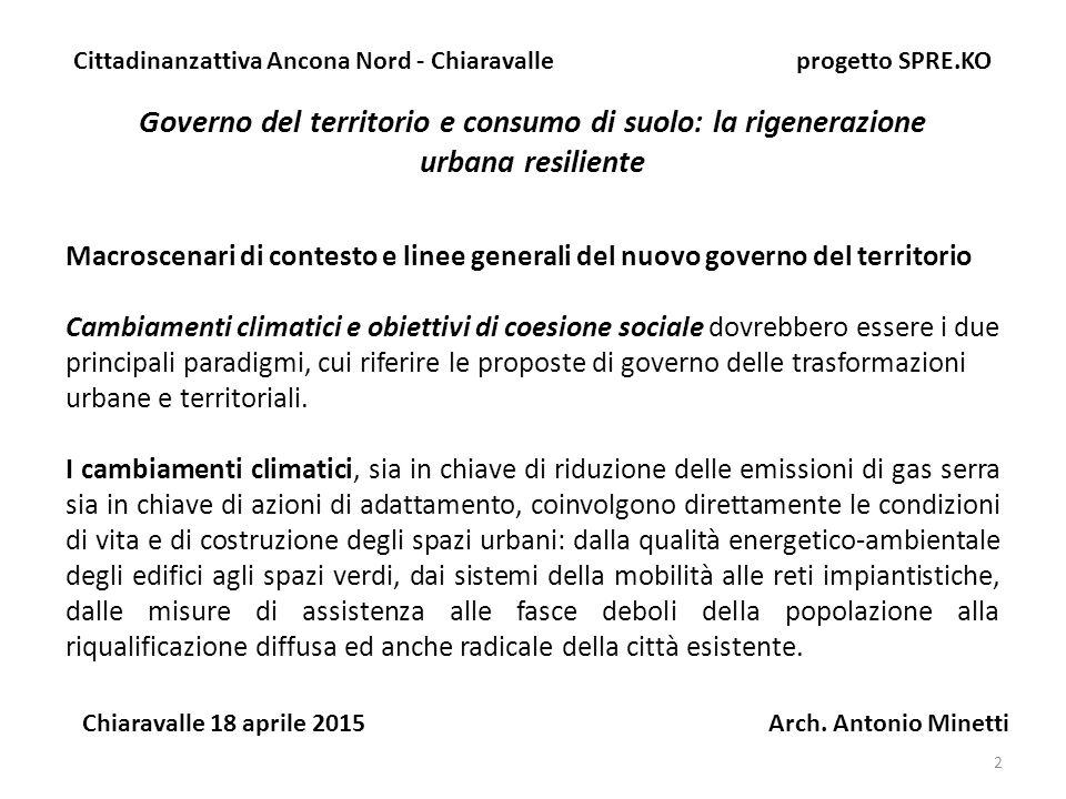 Governo del territorio e consumo di suolo: la rigenerazione urbana resiliente Cittadinanzattiva Ancona Nord - Chiaravalle progetto SPRE.KO Chiaravalle 18 aprile 2015 Arch.