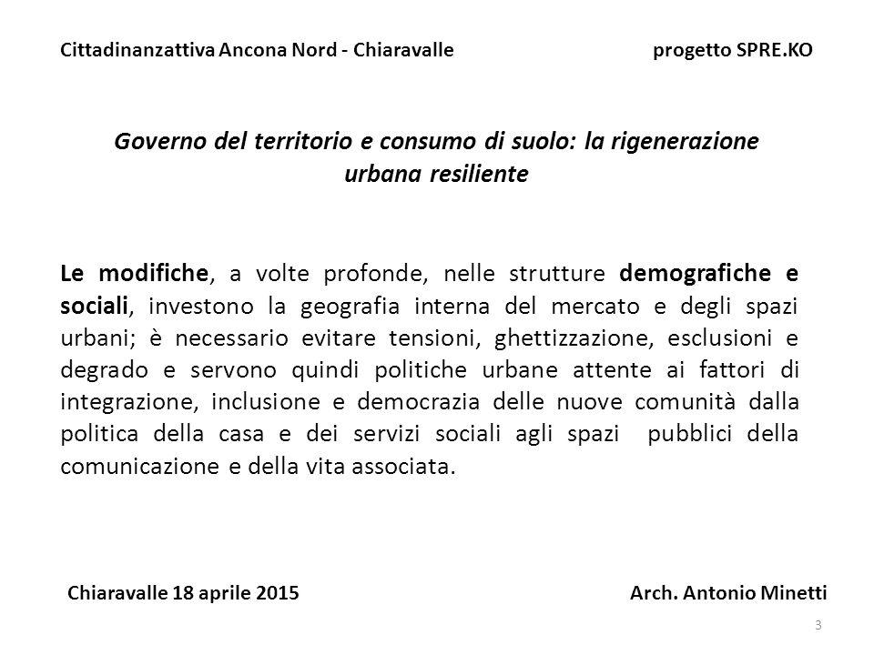 24 Governo del territorio e consumo di suolo: la rigenerazione urbana resiliente Cittadinanzattiva Ancona Nord - Chiaravalle progetto SPRE.KO Chiaravalle 18 aprile 2015 Arch.