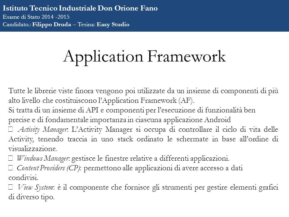 Application Framework Tutte le librerie viste finora vengono poi utilizzate da un insieme di componenti di più alto livello che costituiscono l'Application Framework (AF).