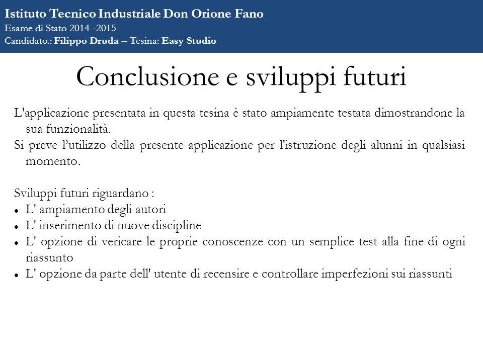 Conclusione e sviluppi futuri L applicazione presentata in questa tesina è stato ampiamente testata dimostrandone la sua funzionalità.