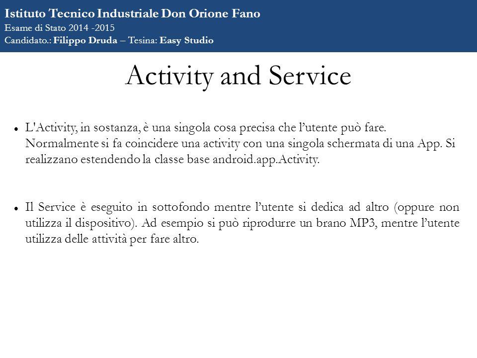 Activity and Service L Activity, in sostanza, è una singola cosa precisa che l'utente può fare.