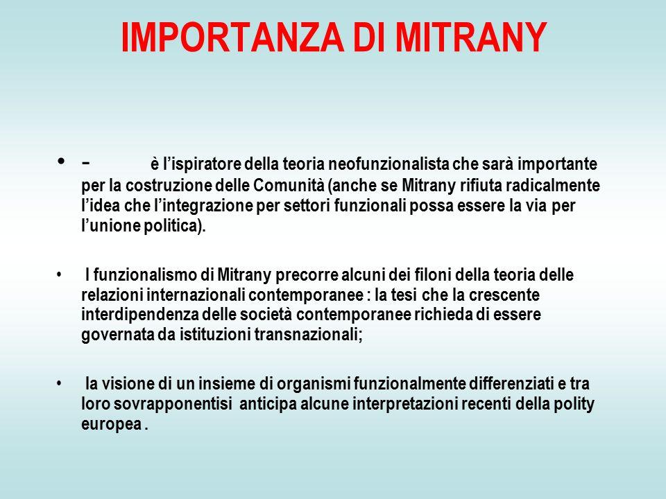 IMPORTANZA DI MITRANY - è l'ispiratore della teoria neofunzionalista che sarà importante per la costruzione delle Comunità (anche se Mitrany rifiuta radicalmente l'idea che l'integrazione per settori funzionali possa essere la via per l'unione politica).