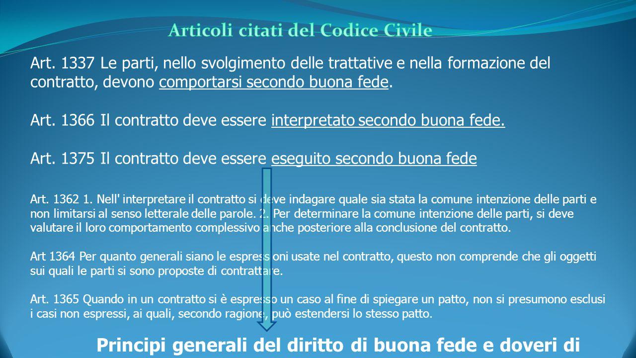 Art. 1337 Le parti, nello svolgimento delle trattative e nella formazione del contratto, devono comportarsi secondo buona fede. Art. 1366 Il contratto