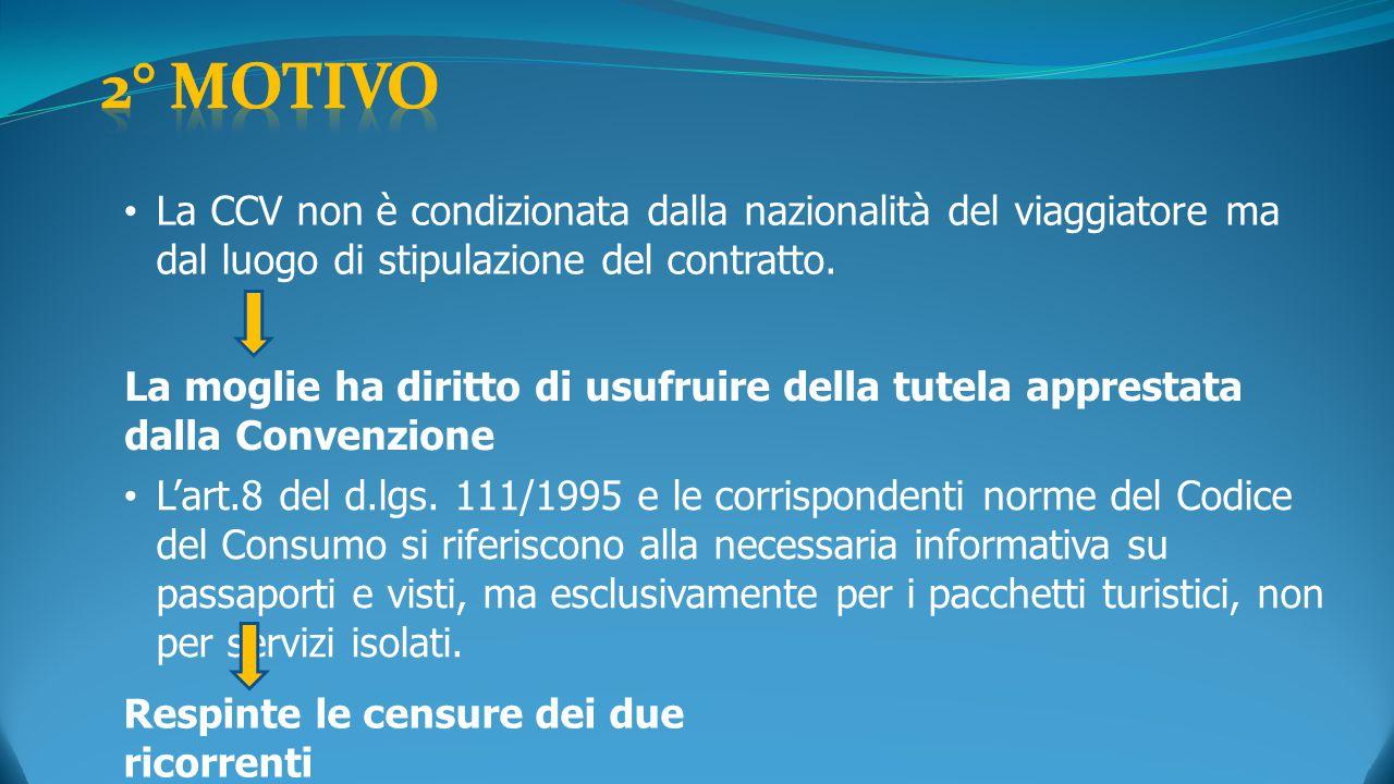 La CCV non è condizionata dalla nazionalità del viaggiatore ma dal luogo di stipulazione del contratto. La moglie ha diritto di usufruire della tutela