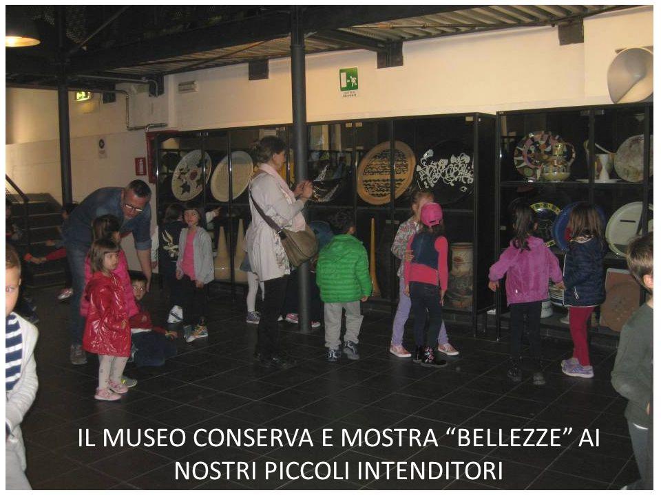 IL MUSEO CONSERVA E MOSTRA BELLEZZE AI NOSTRI PICCOLI INTENDITORI