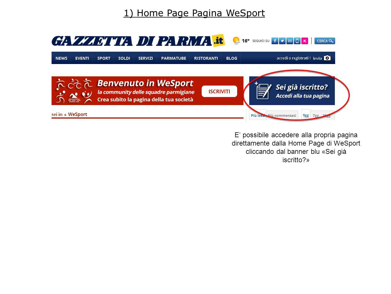 1) Home Page Pagina WeSport E' possibile accedere alla propria pagina direttamente dalla Home Page di WeSport cliccando dal banner blu «Sei già iscrit