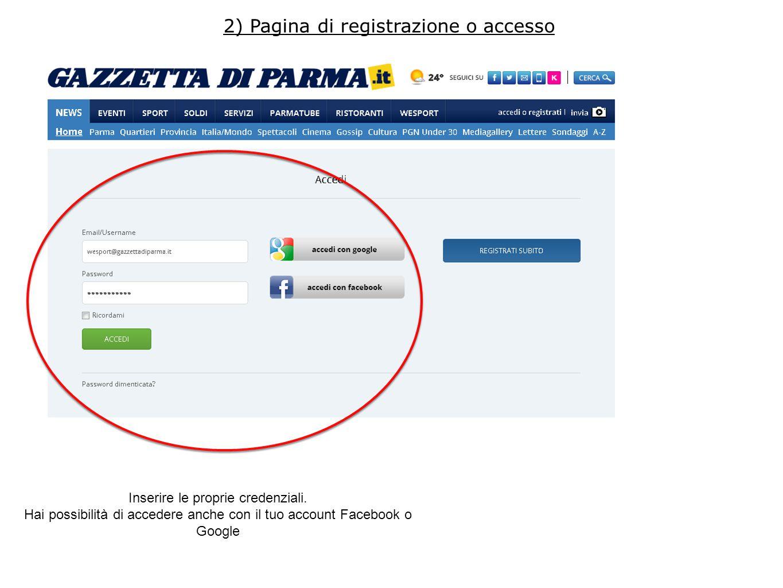 2) Pagina di registrazione o accesso Inserire le proprie credenziali. Hai possibilità di accedere anche con il tuo account Facebook o Google
