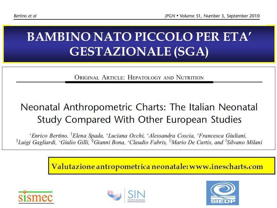 BAMBINO NATO PICCOLO PER ETA' GESTAZIONALE (SGA) Valutazione antropometrica neonatale: www.inescharts.com