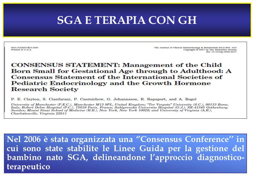SGA E TERAPIA CON GH Nel 2006 è stata organizzata una ''Consensus Conference'' in cui sono state stabilite le Linee Guida per la gestione del bambino nato SGA, delineandone l'approccio diagnostico- terapeutico