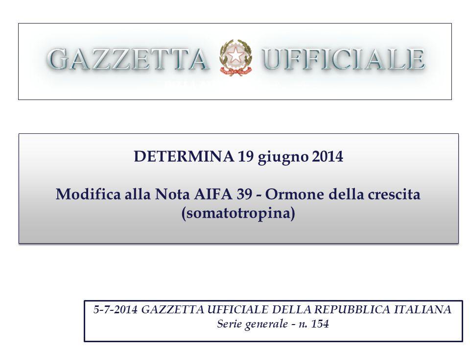 DETERMINA 19 giugno 2014 Modifica alla Nota AIFA 39 - Ormone della crescita (somatotropina) 5-7-2014 GAZZETTA UFFICIALE DELLA REPUBBLICA ITALIANA Serie generale - n.