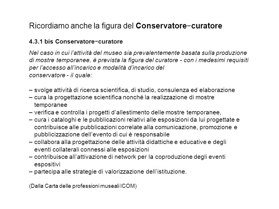 Ricordiamo anche la figura del Conservatore−curatore 4.3.1 bis Conservatore−curatore Nel caso in cui l'attività del museo sia prevalentemente basata s