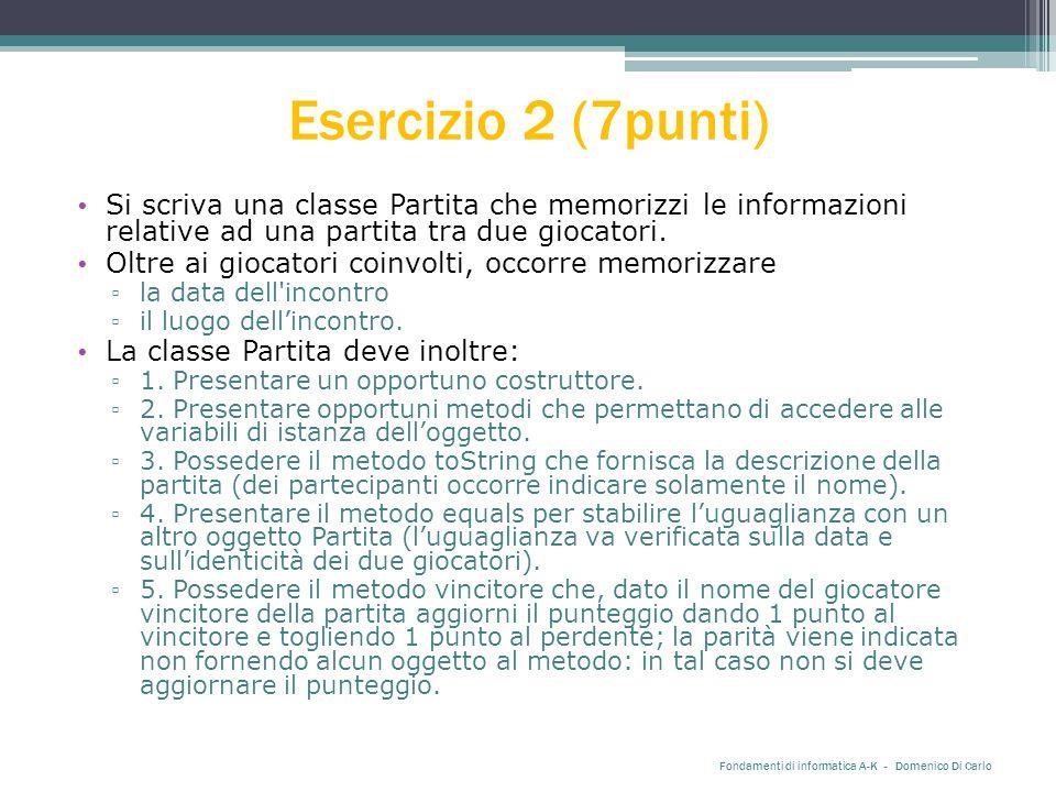Esercizio 2 (7punti) Si scriva una classe Partita che memorizzi le informazioni relative ad una partita tra due giocatori. Oltre ai giocatori coinvolt