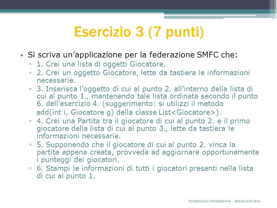 Esercizio 3 (7 punti) Si scriva un'applicazione per la federazione SMFC che: ▫ 1. Crei una lista di oggetti Giocatore. ▫ 2. Crei un oggetto Giocatore,