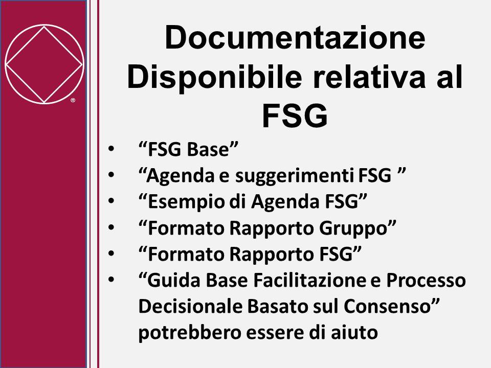  Documentazione Disponibile relativa al FSG FSG Base Agenda e suggerimenti FSG Esempio di Agenda FSG Formato Rapporto Gruppo Formato Rapporto FSG Guida Base Facilitazione e Processo Decisionale Basato sul Consenso potrebbero essere di aiuto