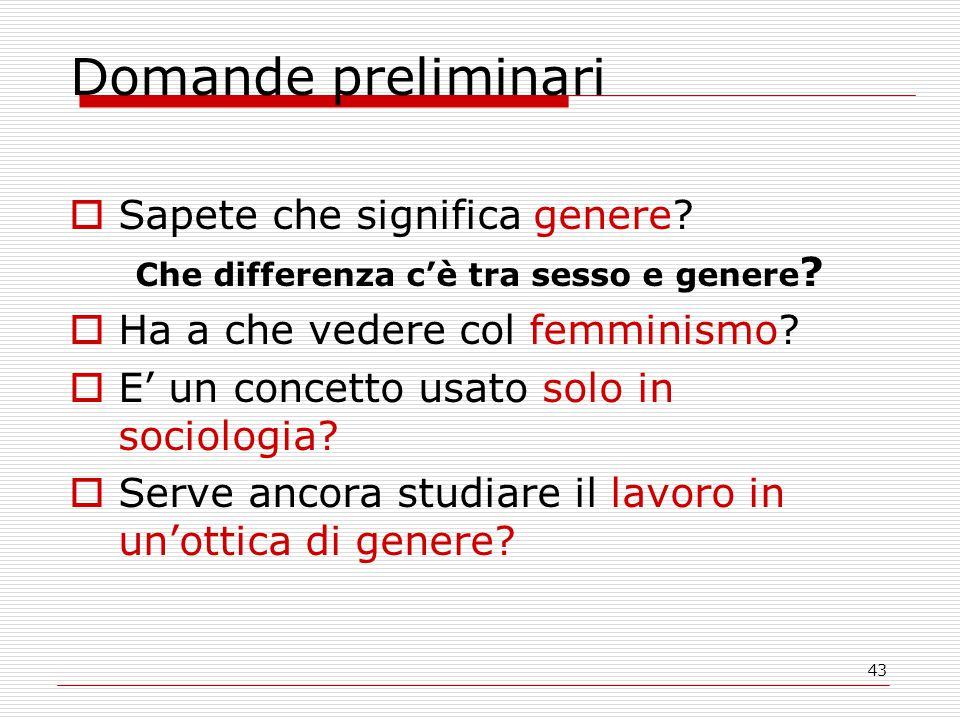 43 Domande preliminari  Sapete che significa genere.