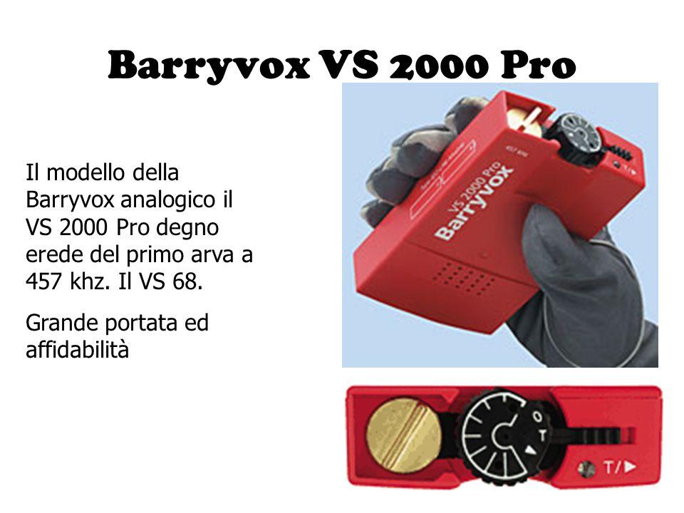 Barryvox VS 2000 Pro Il modello della Barryvox analogico il VS 2000 Pro degno erede del primo arva a 457 khz. Il VS 68. Grande portata ed affidabilità