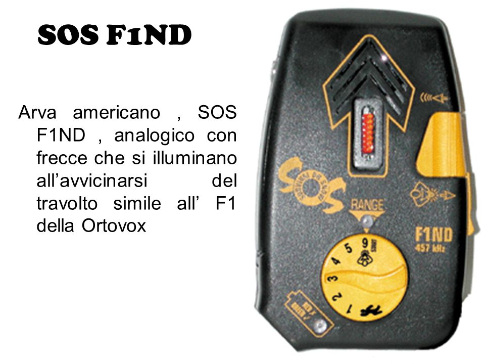 Arva americano, SOS F1ND, analogico con frecce che si illuminano all'avvicinarsi del travolto simile all' F1 della Ortovox SOS F1ND