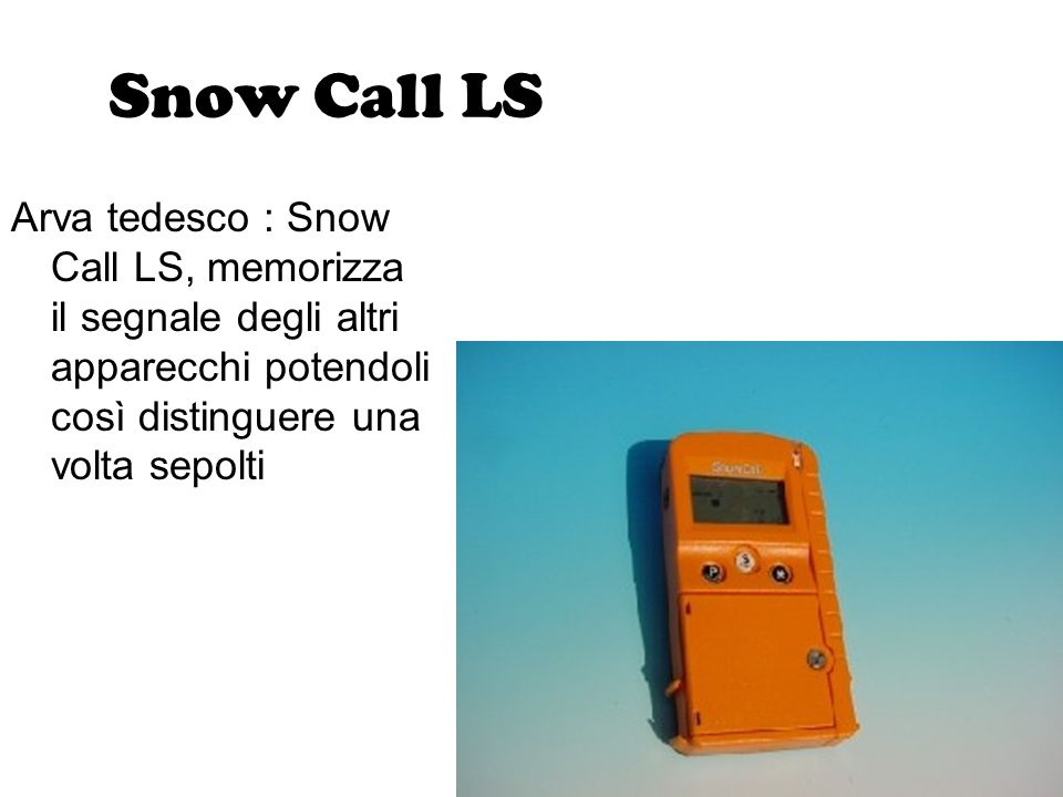 Snow Call LS Arva tedesco : Snow Call LS, memorizza il segnale degli altri apparecchi potendoli così distinguere una volta sepolti