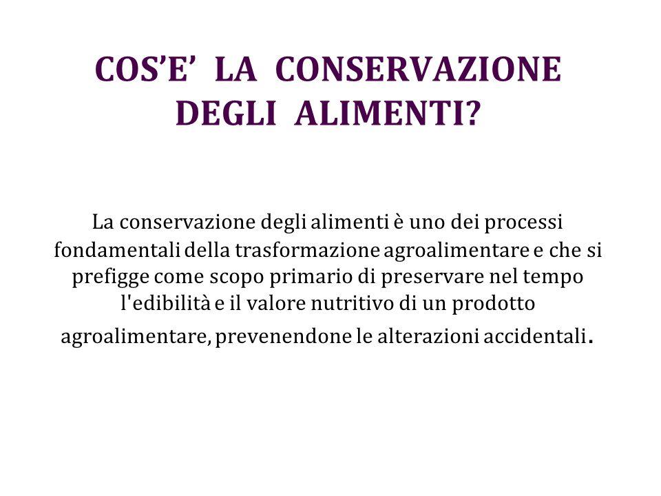 COS'E' LA CONSERVAZIONE DEGLI ALIMENTI? La conservazione degli alimenti è uno dei processi fondamentali della trasformazione agroalimentare e che si p