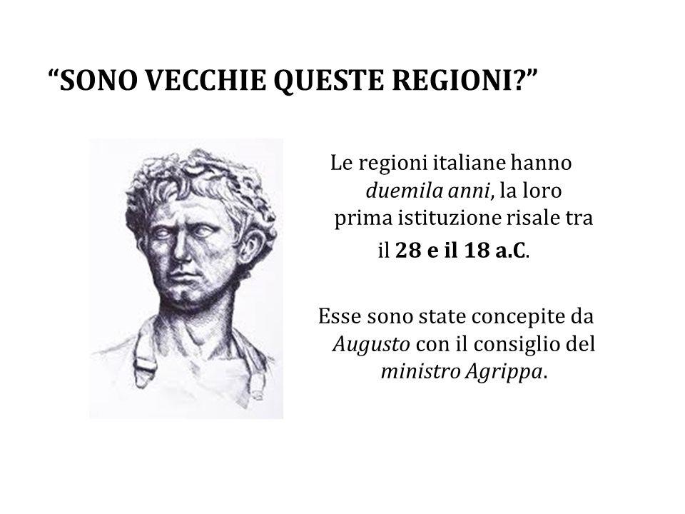 Le regioni italiane hanno duemila anni, la loro prima istituzione risale tra il 28 e il 18 a.C. Esse sono state concepite da Augusto con il consiglio