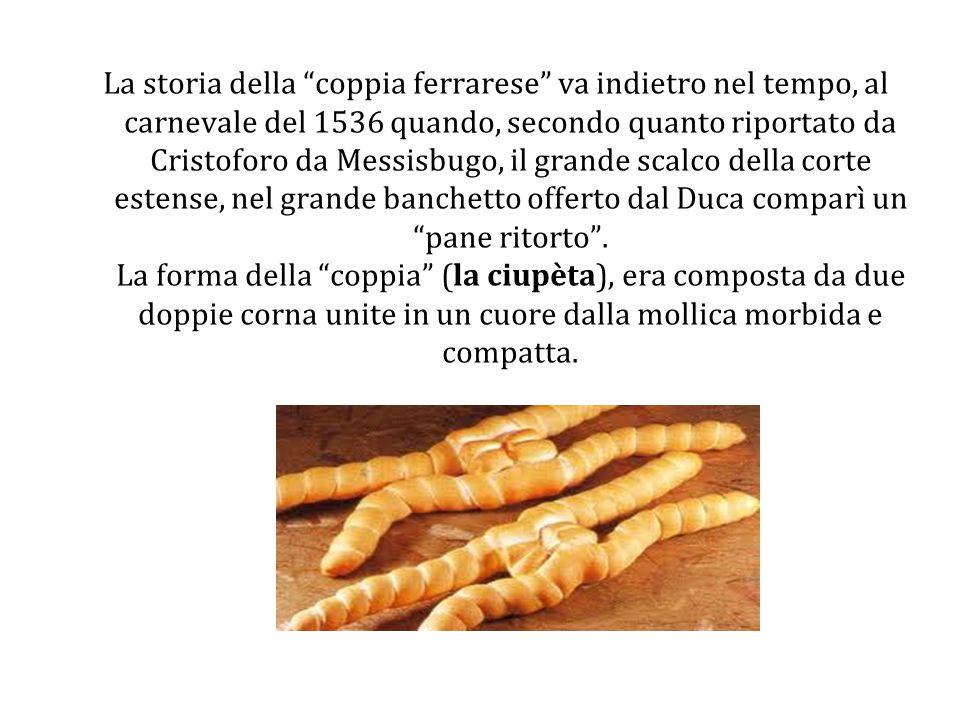 La storia della coppia ferrarese va indietro nel tempo, al carnevale del 1536 quando, secondo quanto riportato da Cristoforo da Messisbugo, il grande scalco della corte estense, nel grande banchetto offerto dal Duca comparì un pane ritorto .