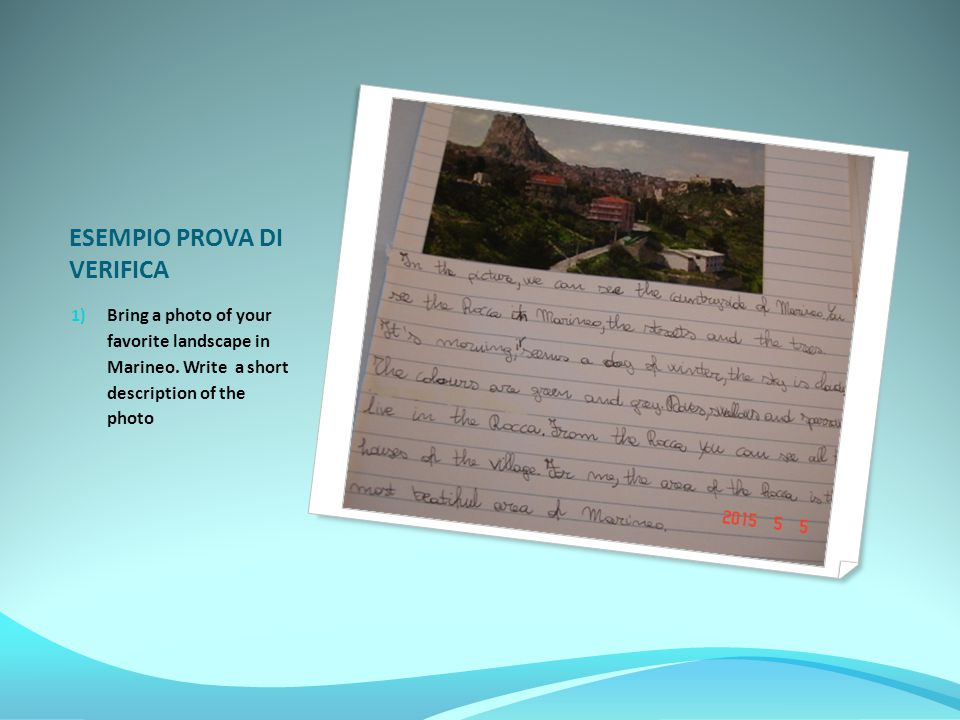 ESEMPIO PROVA DI VERIFICA 1) Bring a photo of your favorite landscape in Marineo. Write a short description of the photo